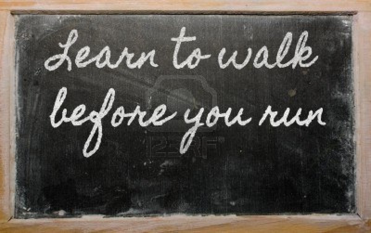 Learn to walk before you run - Greek Proverb | Quotes ...